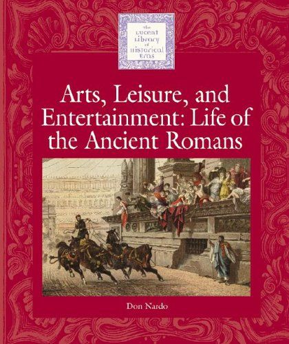 Arts, Leisure and Entertainment: Life of the Ancient Romans