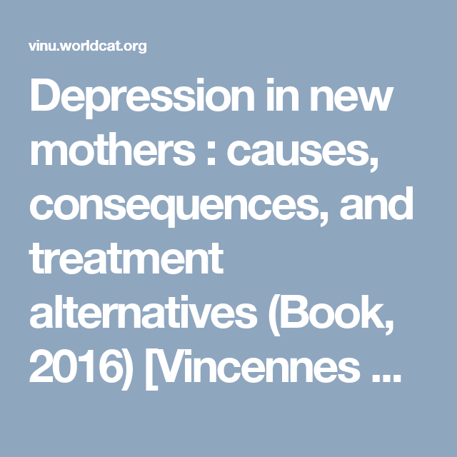 Depression in new mothers : causes, consequences, and treatment alternatives (Book, 2016) [Vincennes University]