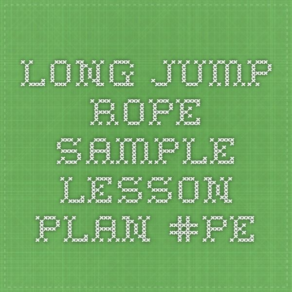 LONG JUMP ROPE sample lesson plan #PE PE - Lesson Plans - sample lesson plan