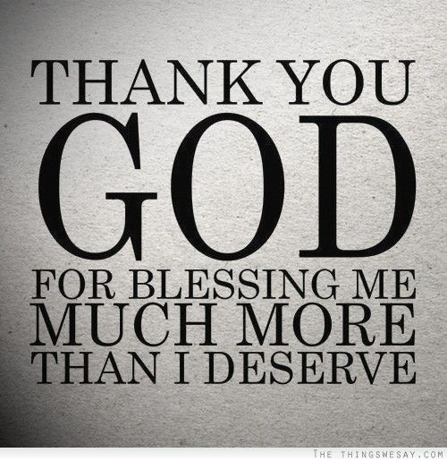 Thank You God For Blessing Me Much More Than I Deserve Tru Ths
