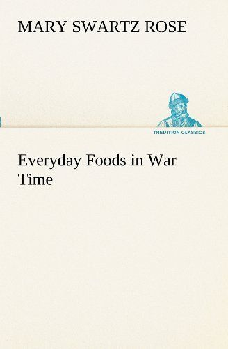 Everyday Foods in War Time by Mary Swartz Rose. $24.99. Publisher: tredition (November 28, 2012). Publication: November 28, 2012