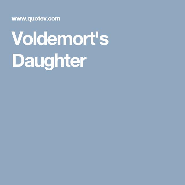 Voldemort's Daughter | Harry Potter | Harry potter stories
