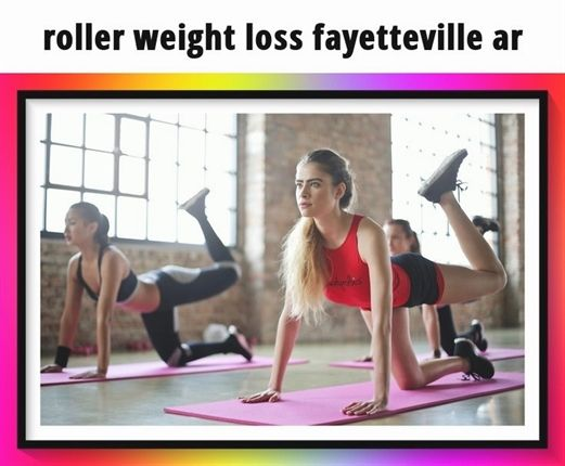 Roller Weight Loss Fayetteville Ar 236 20180911133114 55 Weight