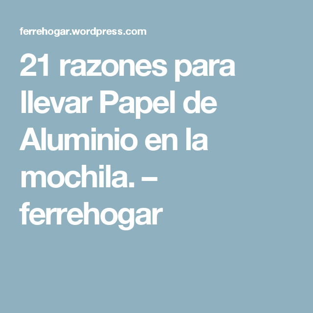 21 razones para llevar Papel de Aluminio en la mochila. – ferrehogar