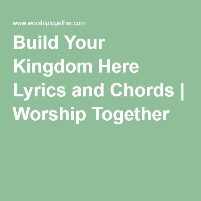 Build Your Kingdom Here Lyrics And Chords Worship Together Lets
