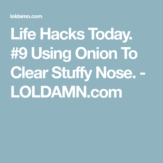 life hacks today 9 using onion to clear stuffy nose clear