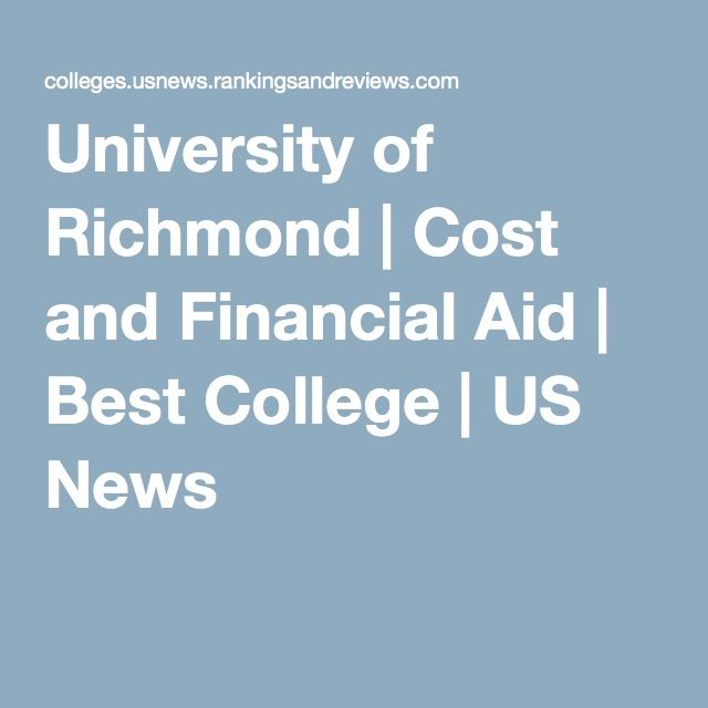 University Of Richmond Cost And Financial Aid Best College Us News Financial Aid For College Grants For College Financial Aid
