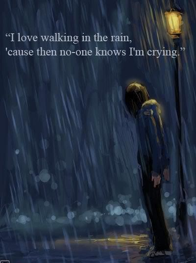 I Love Walking In The Rain Cause Then No One Knows Im Crying