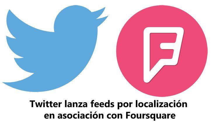 #FourSquare #Twitter #feeds Twitter comienza a ofrecer feeds por localización en asociación con Foursquare