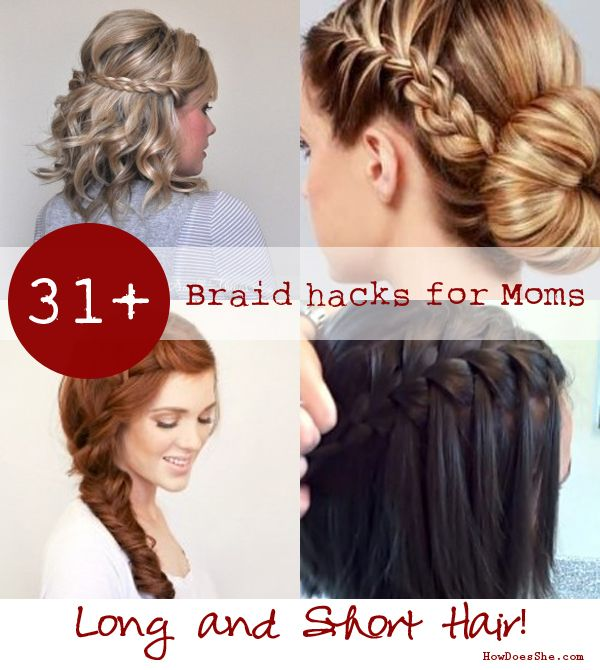 31 Braid Hacks For Moms For Long And Short Hair Short Hair Styles Long Hair Styles Hair Styles