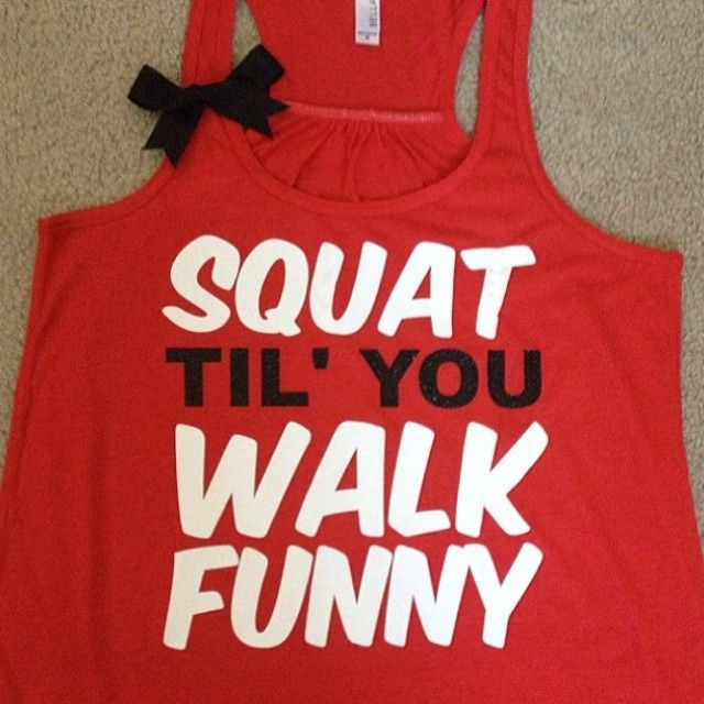 8ec6b54618 Squat until you walk funny. Squat until you walk funny. Workout Tanks ...