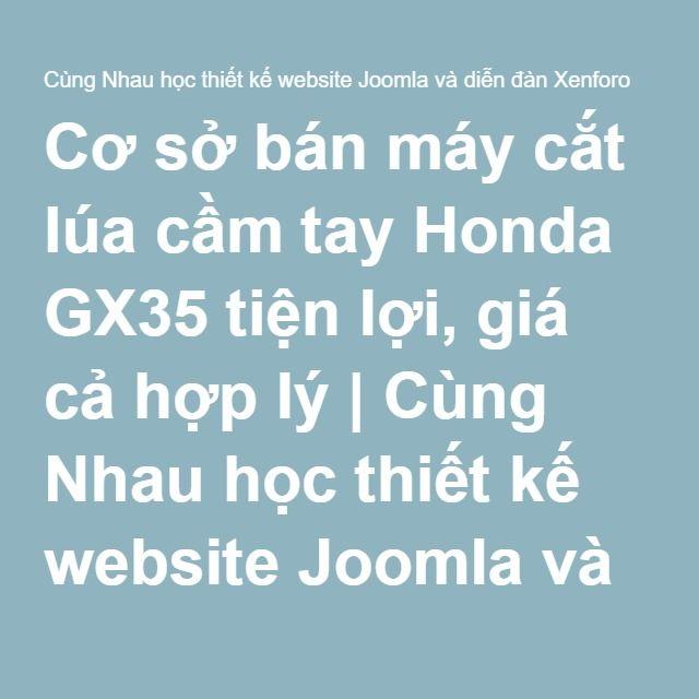 Cơ sở bán máy cắt lúa cầm tay Honda GX35 tiện lợi, giá cả hợp lý | Cùng Nhau học thiết kế website Joomla và diễn đàn Xenforo