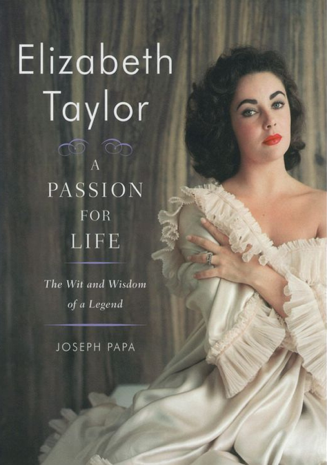 Elizabeth Taylor A Passion For Life The Wit And Wisdom Of A Legend By Joseph Papa Elizabeth Taylor Passion For Life Elizabeth Taylor Passion