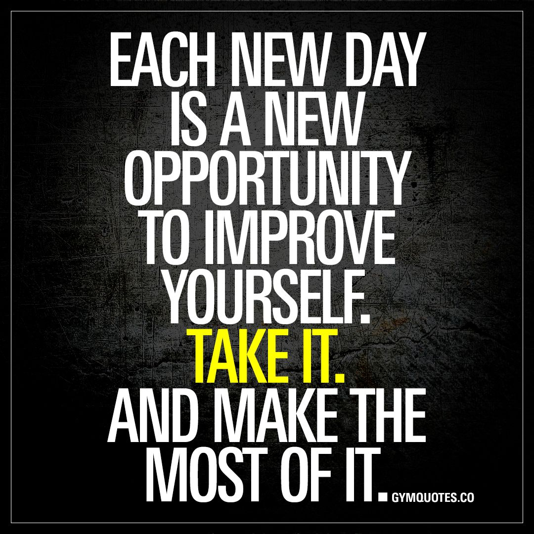 New Opportunity Quotes Each New Day Is A New Opportunity To Improve Yourselftake It