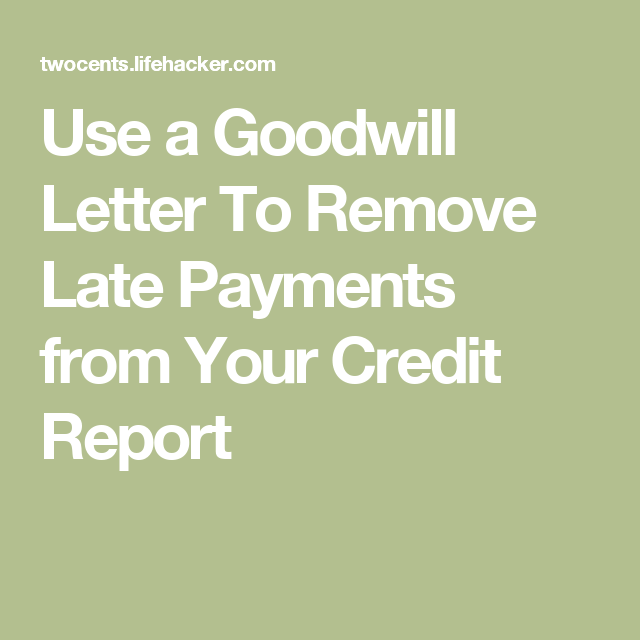 Use a Goodwill Letter To Remove Late Payments from Your Credit ...