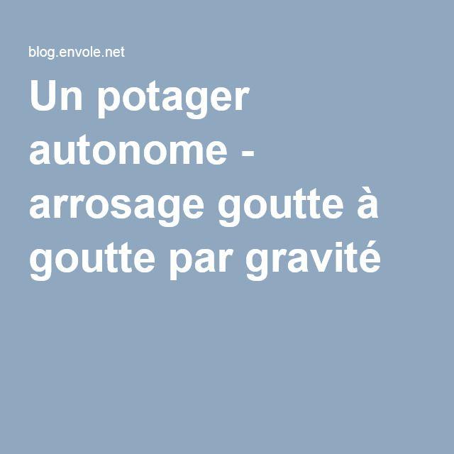Un potager autonome arrosage goutte goutte par gravit jardin pinterest - Arrosage automatique jardin goutte a goutte ...