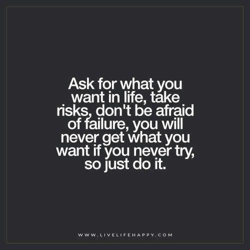 Ask For What You Want In Life Take Risks Life Quotes Quotes
