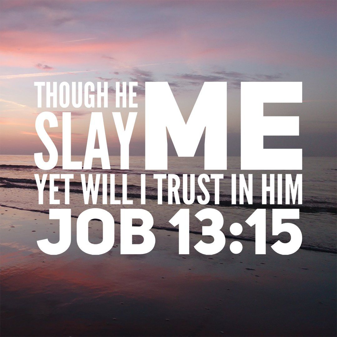 Job 1315 Though He slay me, yet will I trust in Him