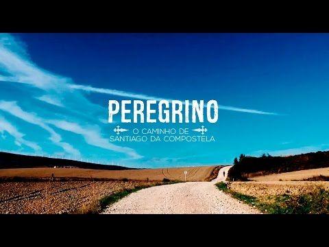 Peregrino - O Caminho de Santiago de Compostela - YouTube