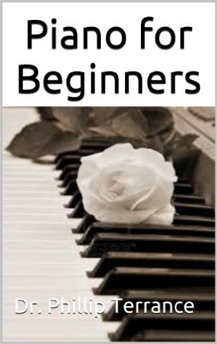 Piano for Beginners: An Introduction to Playing the Piano - Kindle edition by Dr. Phillip Terrance. Arts & Photography Kindle eBooks @ Amazon.com.