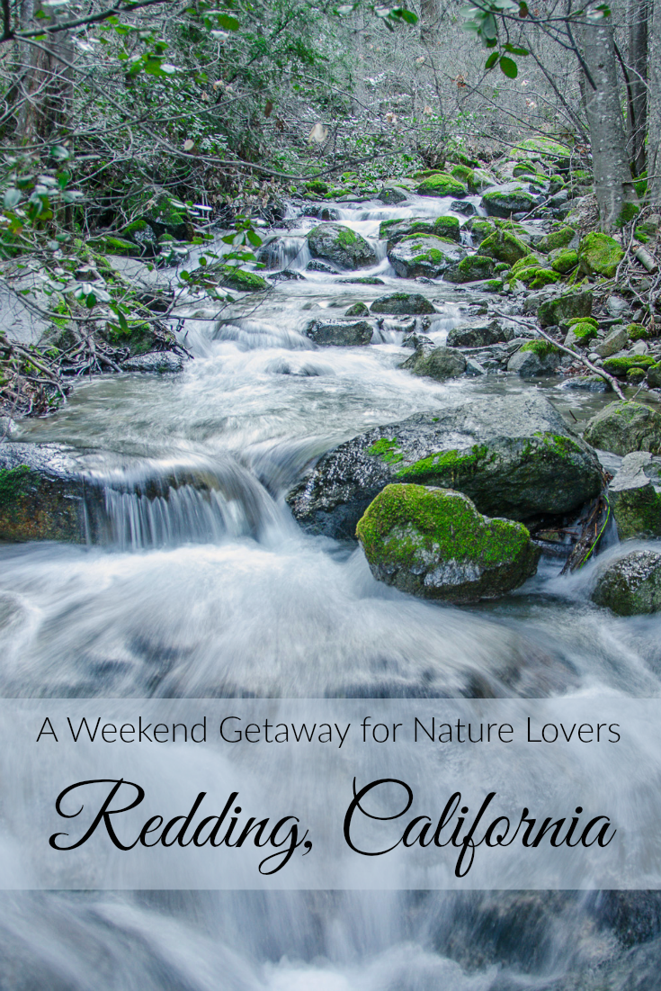 A Weekend Getaway For Nature Lovers Redding California