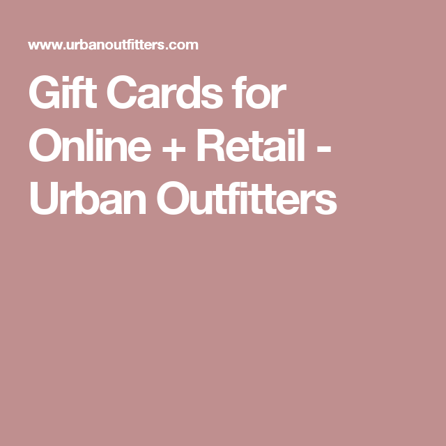 Gift Cards for Online + Retail - Urban Outfitters | wish. | Pinterest