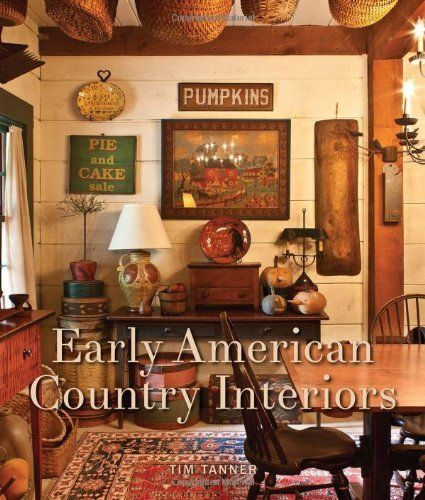 Early American Country Interiors By Tim Tanner Http Www