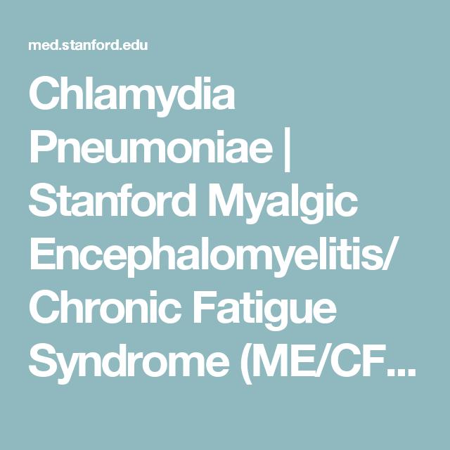 Chlamydia Pneumoniae   Stanford Myalgic Encephalomyelitis/Chronic Fatigue Syndrome (ME/CFS) Initiative   Stanford Medicine