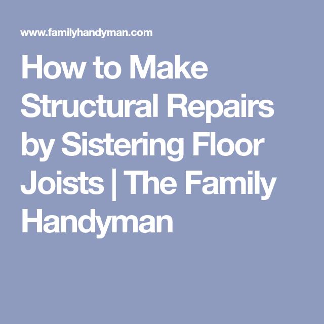How To Make Structural Repairs By Sistering Floor Joists Flooring Repair Diy Repair
