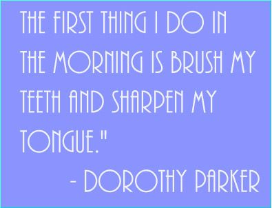 one of my favorite Dorothy Parker quotes.