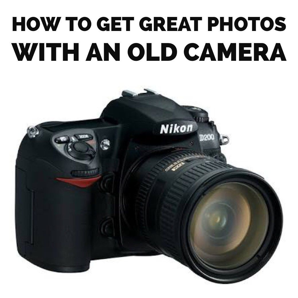 How To Get Great Photos With An Old Camera (With Images