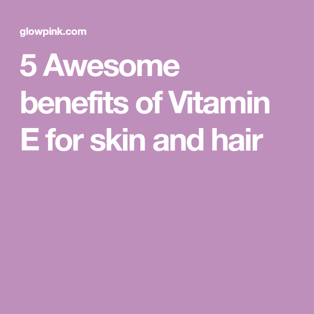 5 Awesome benefits of Vitamin E for skin and hair