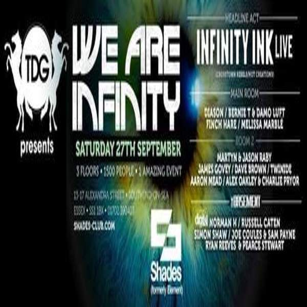 Too Damn Glam Presents We Are Infinity Feat Infinity Ink (Live) at Shades, 13-17 Alexandra St, Southend-on-Sea, SS1 1BX, UK. On Sep 27, 2014 to Sep 28, 2014 at 10:00pm to 5:00am. URLs: Tickets: http://atnd.it/15643-0 Facebook: http://atnd.it/15643-1   Category: Nightlife, Price: Standard £10.00, Artists: Infinity Ink, Diason, Bernie T & Damo Luft, Finch Hare, Melissa Marble, Martyn & Jay Raby, David Brown, Alex Oakley, James Govey, Dale Bliss, Reece Evans, Sam Langton, Twinide and more.