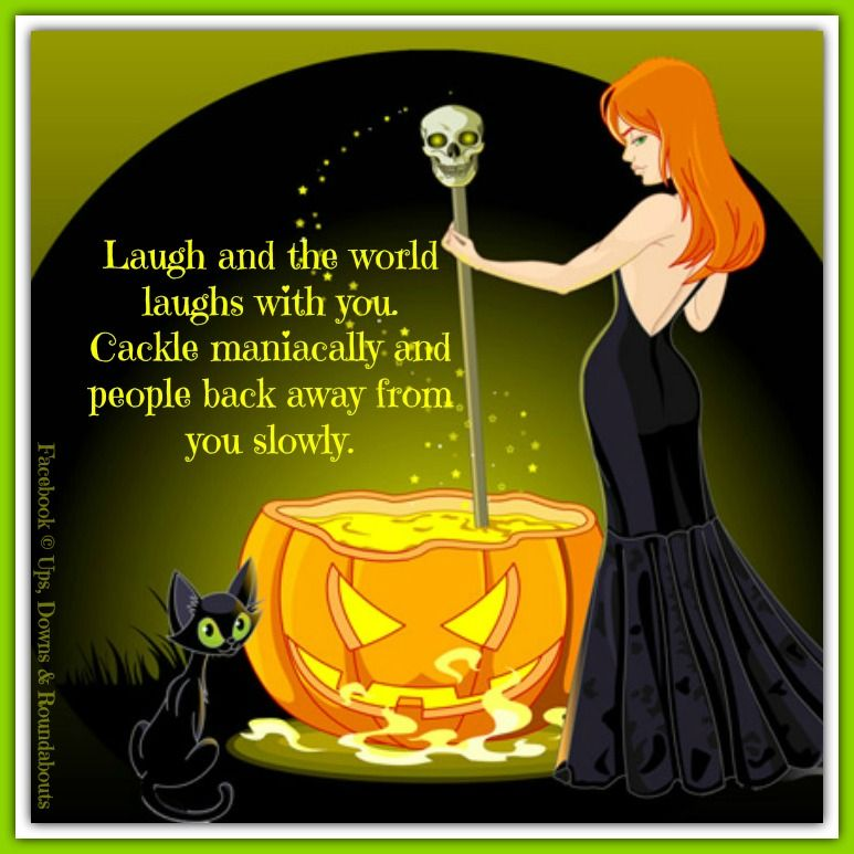 Laugh And The World Laughs With You. Cackle Maniacally And People Back Away  From You · Halloween QuotesHalloween ...
