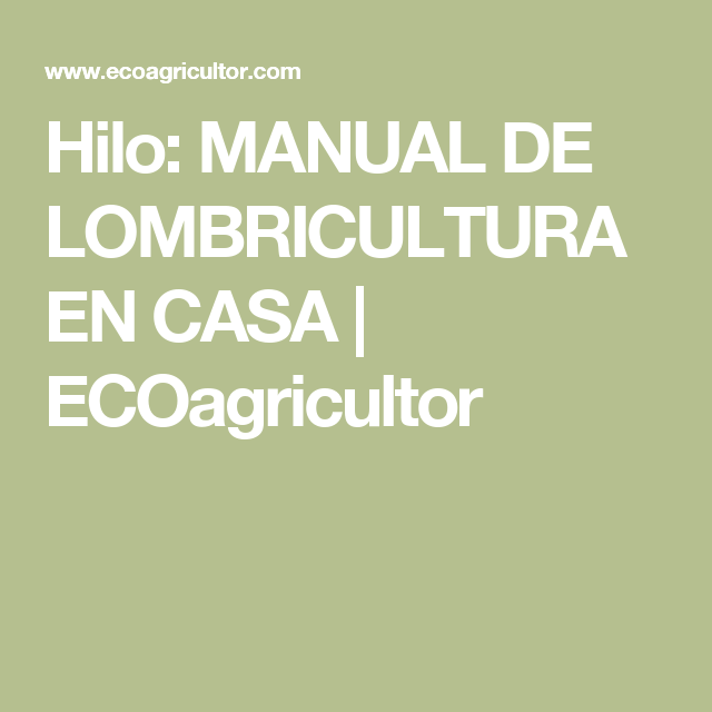 Hilo: MANUAL DE LOMBRICULTURA EN CASA | ECOagricultor
