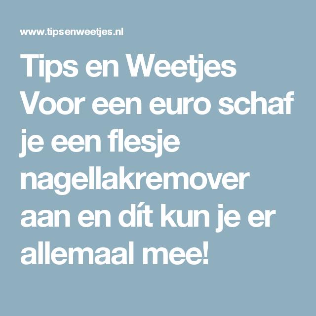 Tips en Weetjes Voor een euro schaf je een flesje nagellakremover aan en dít kun je er allemaal mee!