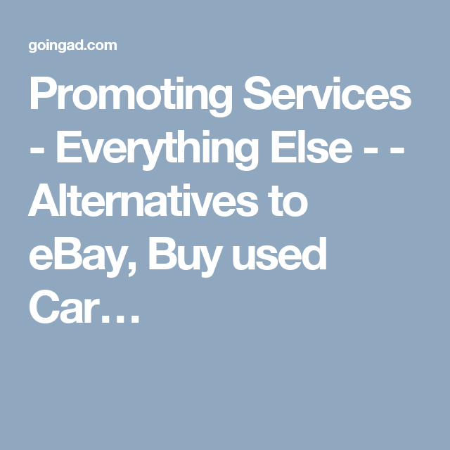 Promoting Services - Everything Else - - Alternatives to eBay, Buy used Car…
