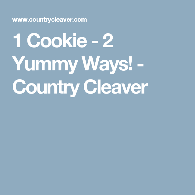 1 Cookie - 2 Yummy Ways! - Country Cleaver