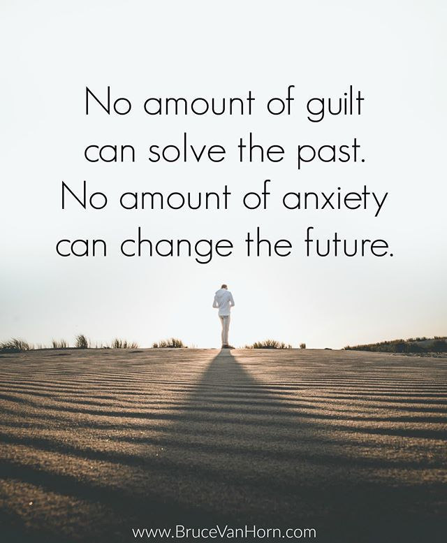Reposting @bruce.vanhorn: No amount of guilt can solve the past. No amount of anxiety can change the future. .... ... #Follow  @bruce.vanhorn .... ... #abundance #affirmations #amwriting #entrepreneur #goals #grateful #gratitude #growth #hustle #inspiration #leadership #LifeIsAMarathon #love #meditation #mentor #mindfulness #motivation #namaste #positivevibes #spirituality #socialmedia #success #transformation #travel #wellness #wisdom #anxietyhustle Reposting @bruce.vanhorn: No amount of guilt #anxietyhustle