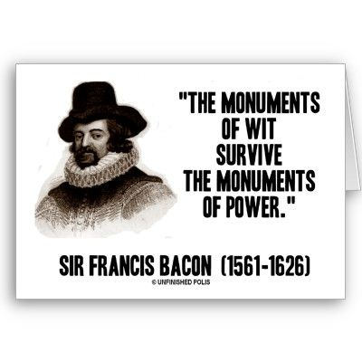 Sir Francis Bacon Monuments Of Wit Of Power Quote Card