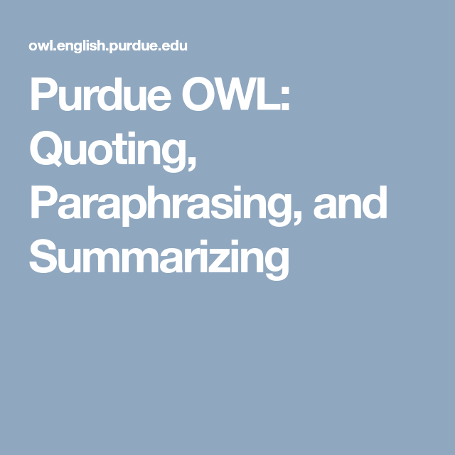 Purdue Owl Quoting Paraphrasing And Summarizing Writing Lab English Language Teaching