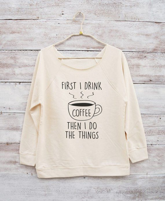941046aff First i drink coffee then i do the things shirt cute graphic shirt funny  sweater jumper sweatshirt l