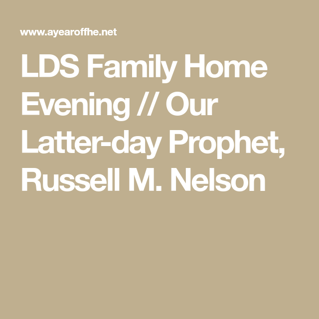 LDS Family Home Evening // Our Latter-day Prophet, Russell M. Nelson ...