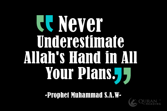 Never underestimate allah 's hand in all your plans Prophet muhammad(PBUH)