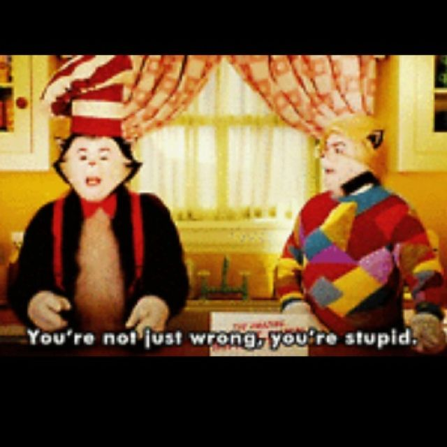 You Re Not Just Wrong You Re Stupid Mike Meyers As The Cat The Cat In The Hat Book Nerd Funny Memes Romance Readers