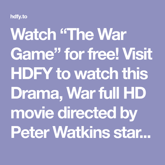 Watch The War Game For Free Visit Hdfy To Watch This Drama War Full Hd Movie Directed By Peter Watkins Starring Michael Aspel Peter Hd Movies Movies Drama