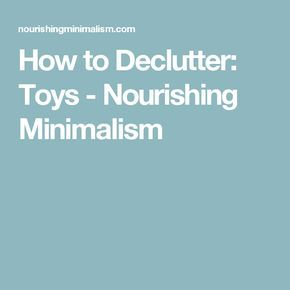How To Declutter Toys Declutter Minimalism Toys
