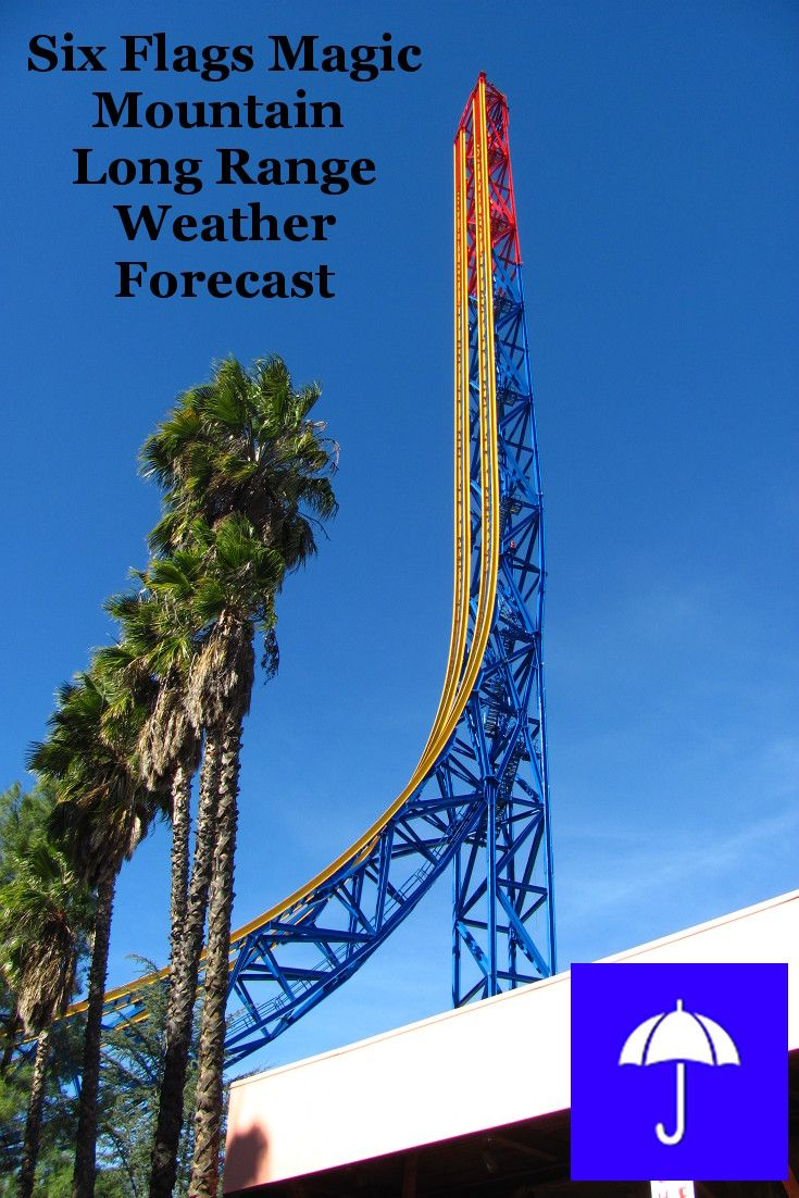 Sixflagsmagicmountain Valencia Long Range Weather Forecast 30 Days And Beyond Plan Your Vacation At The Themepark Now