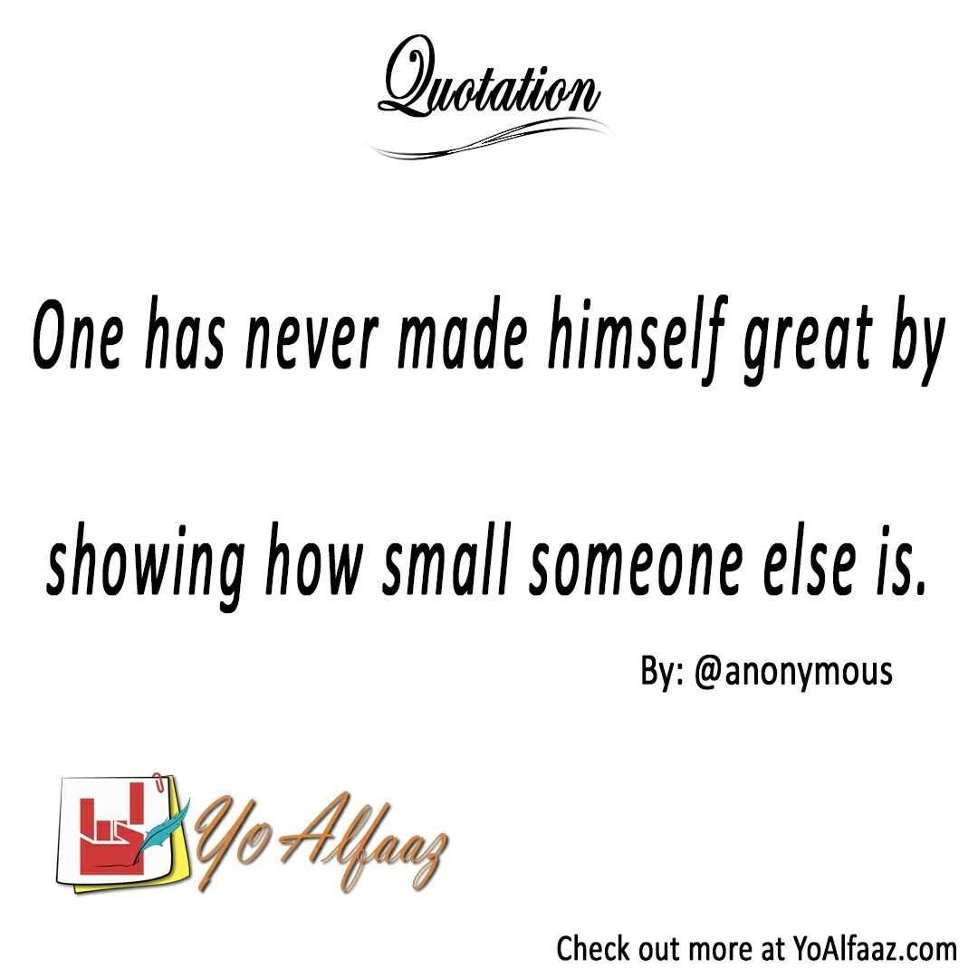 YoAlfaaz Quotation  One has never made himself great by showing how small someone else is.  #YoAlfaaz #quotation #writer #writersblock #quotations #reader #readers #english #quotelove #quote #quotes #quoteoftheday #quotestoliveby #writersofinstagram #readersofinstagram #motivational #inspirational #motivationalquotes #inspirationalquote #positivequotes #life