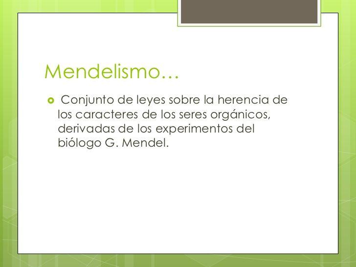 Leyes de MendelSon un conjunto de reglas básicas sobrela transmisión por herencia de lascaracterísticas de los organismos ...